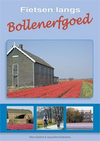 Marca Bultink en Jacqueline Hoekzema: Fietsen langs bollenerfgoed. (CHG Werkgroep Bollenerfgoed, 2009)