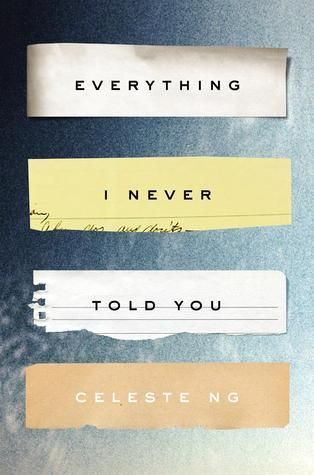Everything I Never Told You, by Celeste Ng - February 2016 - hosted by Megrea Villa
