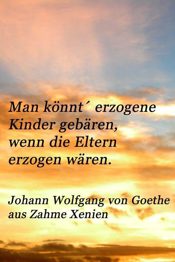 Zitat Von Johann Wolfgang Von Goethe Uber Die Eltern Und Ihre Erziehung Kinder Eltern Zitate Zitat Eltern Zitate Fur Eltern Kinder Zitate Kindheit Zitate