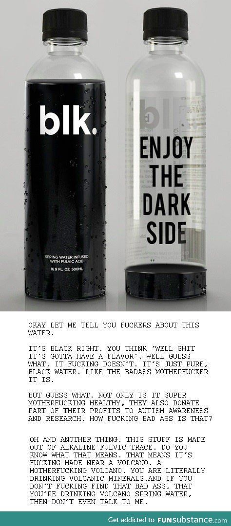 Wanna drink some black water?