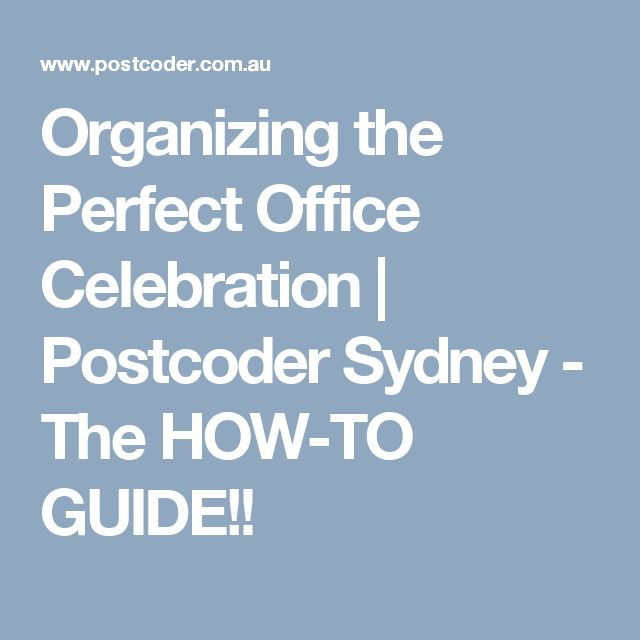 Organizing the Perfect Office Celebration | Postcoder Sydney - The HOW-TO GUIDE!!