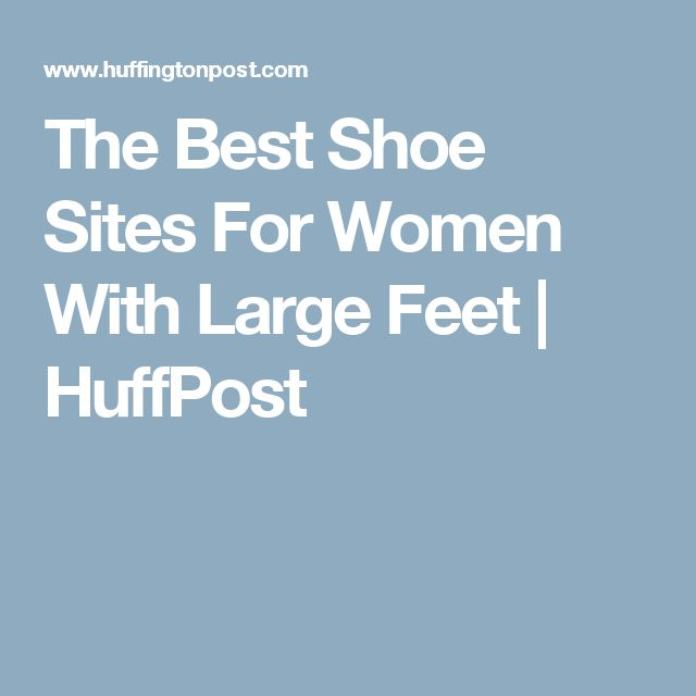 The Best Shoe Sites For Women With Large Feet   HuffPost