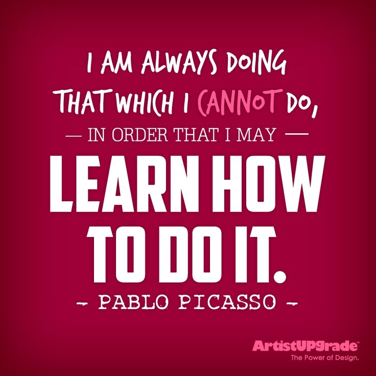 """""""I am always doing that which I cannot do in order that I may learn how to do it."""" — Picasso #Learn #Quote"""
