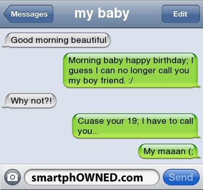 Relationships - my baby <3good morning beautiful morning baby happy birthday; i guess i can no longer call you my boy friend. :/why not?!cuase your 19; i have to call you...my maaan (;
