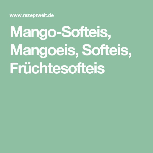 Mango-Softeis, Mangoeis, Softeis, Früchtesofteis