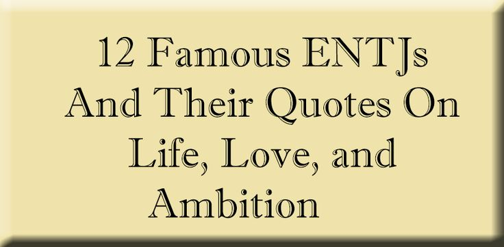 """ENTJs are some of the most highly driven, natural-born leaders in the world. Called """"The Fieldmarshalls"""" by MBTI expert David Kiersey, the ENTJ has always been a much-needed force for progress and innovation.I have a special place in my heart for ENTJs because my dad happens to be one. Growing up I saw him work …"""