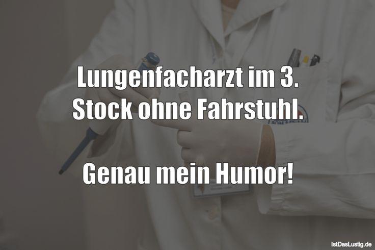 Lungenfacharzt im 3. Stock ohne Fahrstuhl.  Genau mein Humor! #lustig #sprüche … – Ist das lustig?