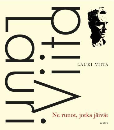 Ne runot, jotka jäivät - Lauri Viita, WSOY