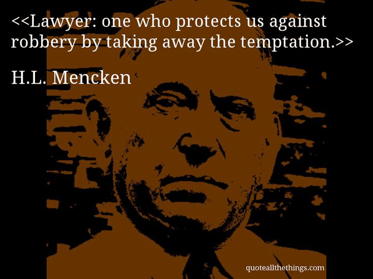 H.L. Mencken - quote-Lawyer: one who protects us against robbery by taking away the temptation. #HLMencken #quote #quotation #aphorism #quoteallthethings