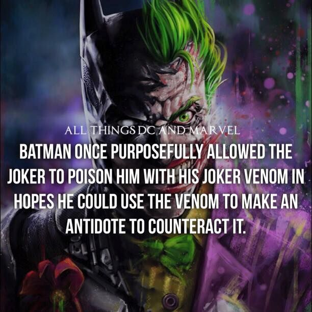 Batman once purposefully allowed the Joker to poison him with his Joker venom in hopes he could use the venom to make an antidote to counteract it