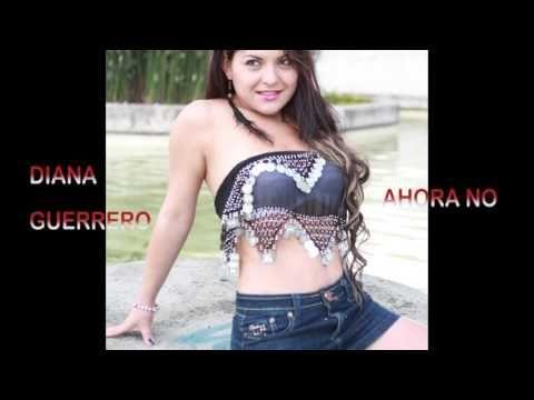 AHORA NO DIANA GUERRERO (video of.) | MUSICA POPULAR 2016, 2017 | - YouTube