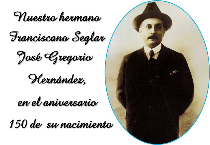 Nuestro hermano Franciscano José Gregorio Hernández en los 150 años  de  su nacimiento