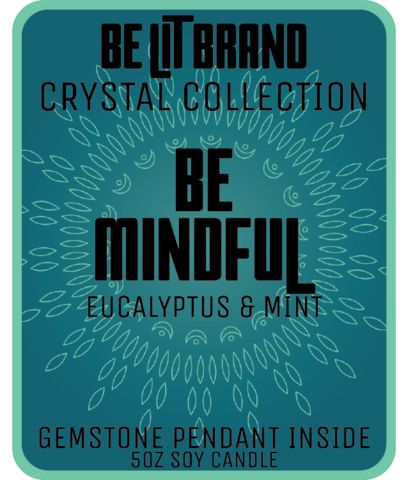 Be Lit Crystal Collection 5oz Candle, Be Mindful!  #BELIT WITH BE LIT BRAND'S CRYSTAL COLLECTION!   FRAGRANT EUCALYPTUS & MINT  MADE IN THE USA, EACH CANDLE HAS A 30+ HOUR BURN TIME   Each and every one of our specially formulated candles has a surprise inside - a solid crystal or gemstone pendant!  #StayLit and #BePositive