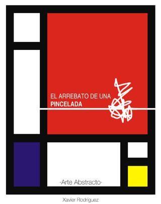 El Arrebato de una pincelada.  Libro de arte abstracto específicamente Arte vanguardista del siglo XX.