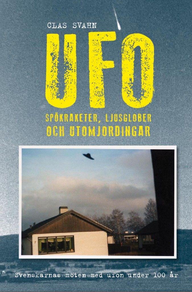 """""""Ufo, spökraketer, ljusglober och utomjordingar"""" Clas Svahn"""