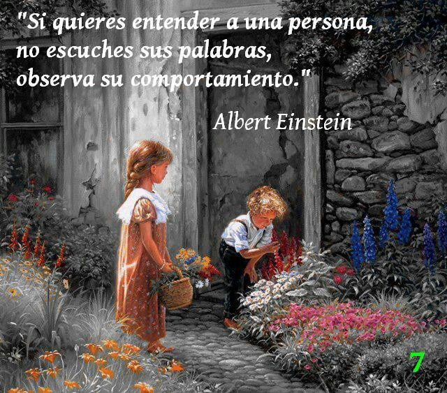 If you want to understand a person, don't listen to his words, observe his behavior. Albert Einstein. #frases