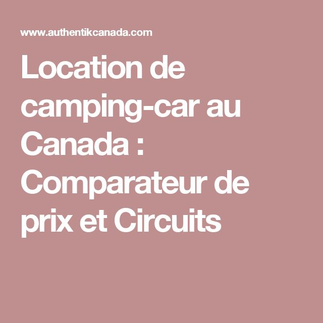 Location de camping-car au Canada : Comparateur de prix et Circuits