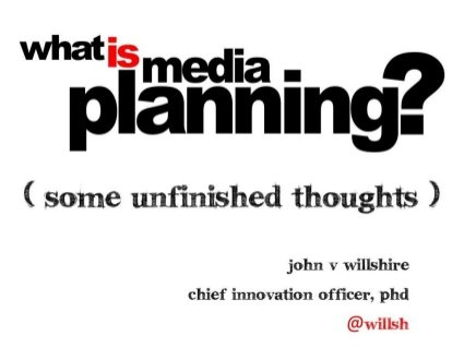 What is media planning? by John V Willshire, via Slideshare