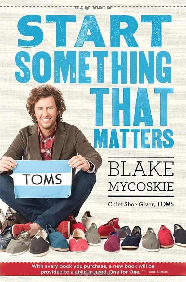 a review of start something that matters a book by blake mycoskie Start something that matters book review updated on march 26, 2015 by tabita i just finished reading start something that matters by the founder of toms , blake mycoskie – for the second time.