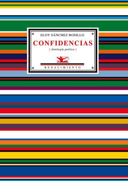 Confidencias : (antología poética) / Eloy Sánchez Rosillo ;  Sevilla :Renacimiento, 2006.  https://alejandria.um.es/cgi-bin/abnetcl?ACC=DOSEARCH&xsqf99=460941