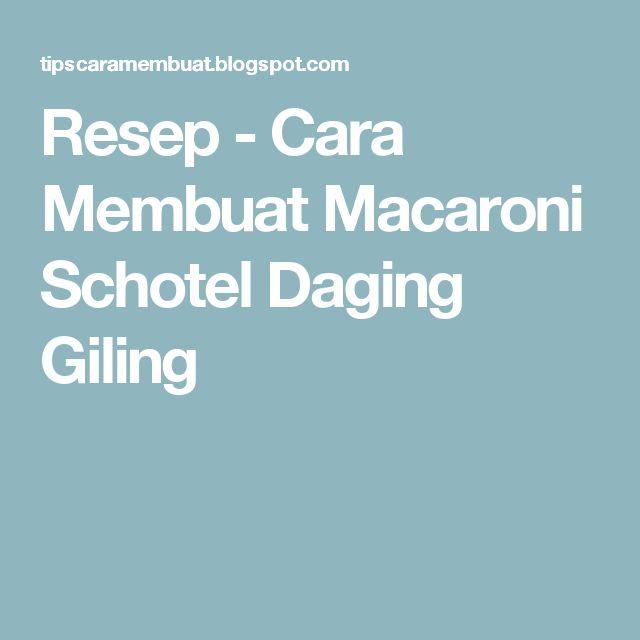Resep - Cara Membuat Macaroni Schotel Daging Giling