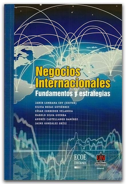 Negocios Internacionales. Fundamentos y estrategias – Fundación Universidad del Norte   http://www.librosyeditores.com/tiendalemoine/relaciones-internacionales-/2357-negocios-internacionales-fundamentos-y-estrategias.html    Editores y distribuidores.