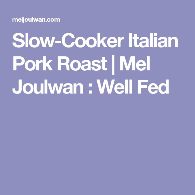 Slow-Cooker Italian Pork Roast | Mel Joulwan : Well Fed