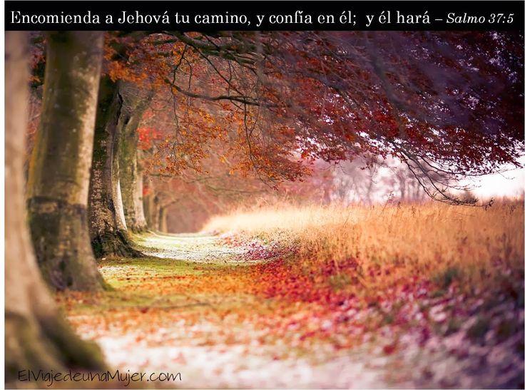 """Salmo 37:5     """" Encomienda a Jehová tu camino, y confía en él;  y él hará .""""     ENCOMIENDA a Jehová tu camino, y confía ..."""