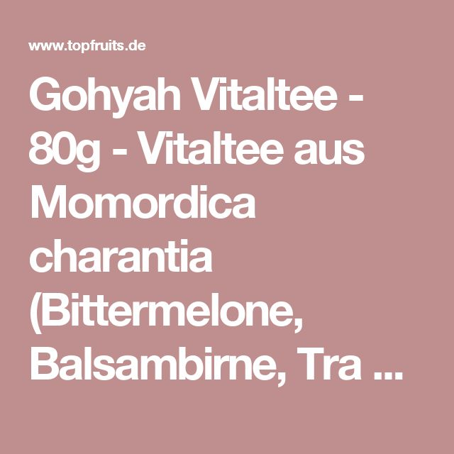 Gohyah Vitaltee - 80g - Vitaltee aus Momordica charantia (Bittermelone, Balsambirne, Tra Kho Qua) bei Topfruits.de kaufen