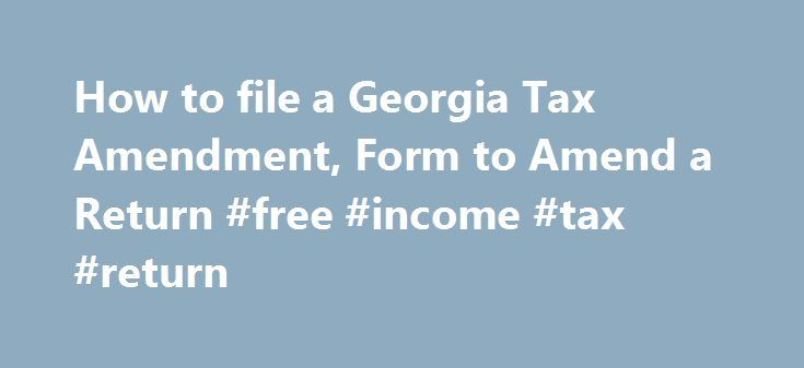How to file a Georgia Tax Amendment, Form to Amend a Return #free #income #tax #return http://income.nef2.com/how-to-file-a-georgia-tax-amendment-form-to-amend-a-return-free-income-tax-return/  #georgia income tax forms # How to Amend a Georgia State Tax Return When Do I Need to File an Amended Georgia Tax Return? Your amended Georgia state return should be filed within 3 years of the filing deadline for the original tax return, or 2 years from the time when tax was paid (whichever is…