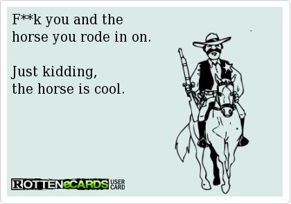 Just kidding. The horse is cool! #Ecards #humor #sorrynotsorry