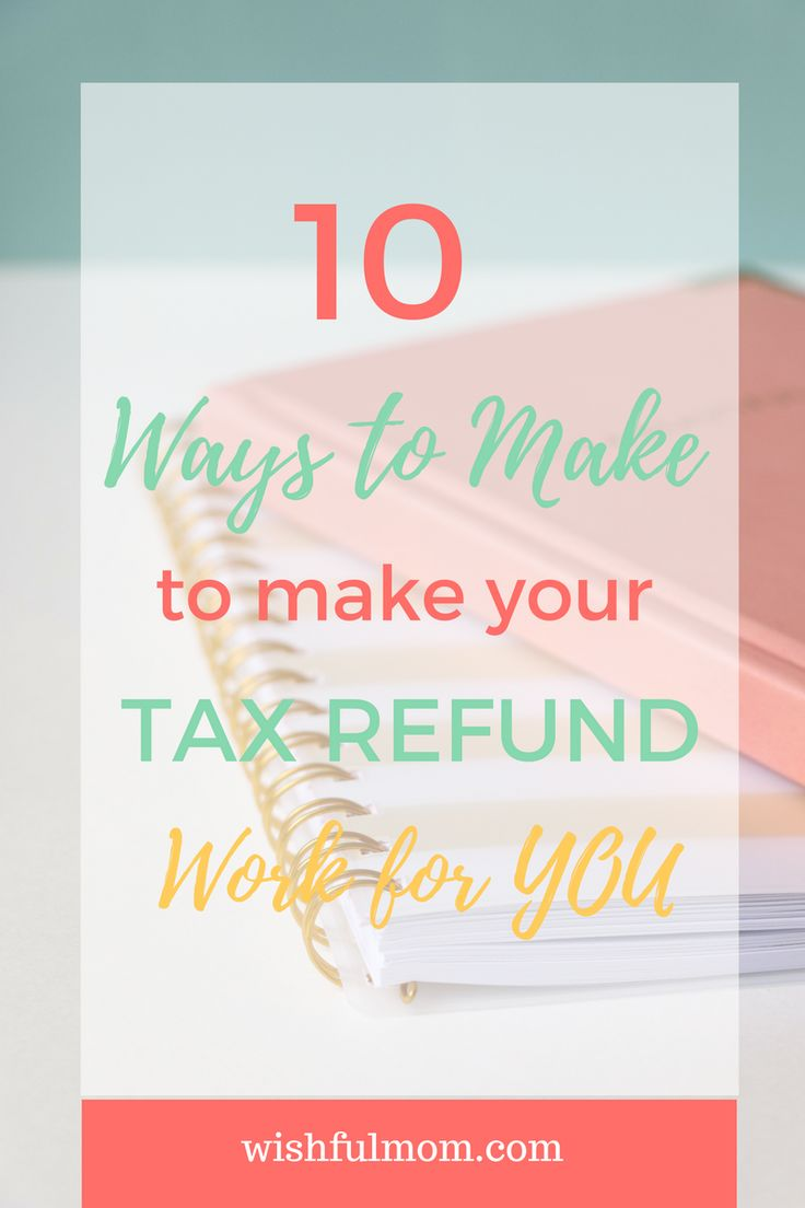10 Ways to Make your Tax Refund Work for You |