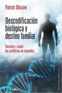 Descodificación biológica y destino familiar Patrick Obisier Ediciones Obelisco