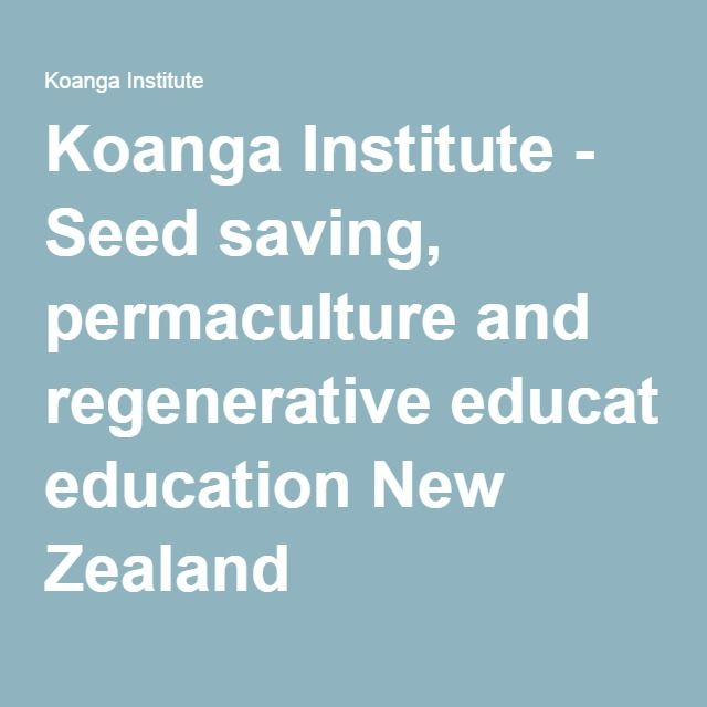 Koanga Institute - Seed saving, permaculture and regenerative education New Zealand