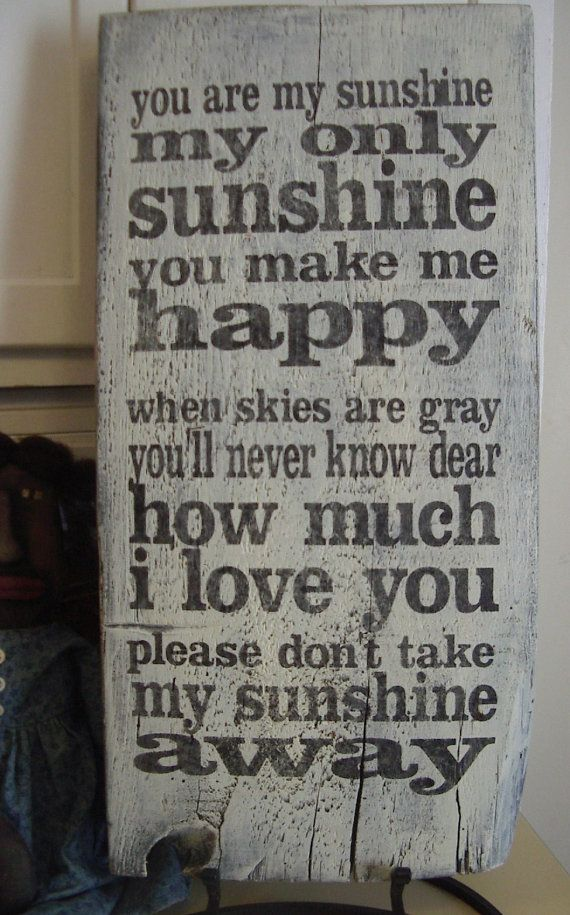 "Rustic,  ""You are my  Sunshine""song lyrics,  typography, hand painted, reclaimed barn wood sign's.  White, Black, nursery , children.. $60.00, via Etsy."