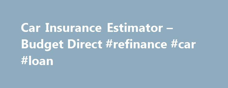 Car Insurance Estimator – Budget Direct #refinance #car #loan http://car.remmont.com/car-insurance-estimator-budget-direct-refinance-car-loan/  #car insurance calculator # Get a Quote for: Car Insurance Estimator There's no way around it – some things in life are simply not easy. Not easy. Saying the words 'toy boat' extremely rapidly 5 times in succession? Not easy at all (go ahead – try it). But one of the easiest things you can […]The post Car Insurance Estimator – Budget Direct…