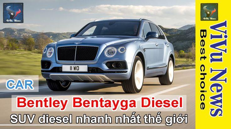 Bentley Bentayga Diesel_SUV diesel nhanh nhất thế giới | Tin tức người v...