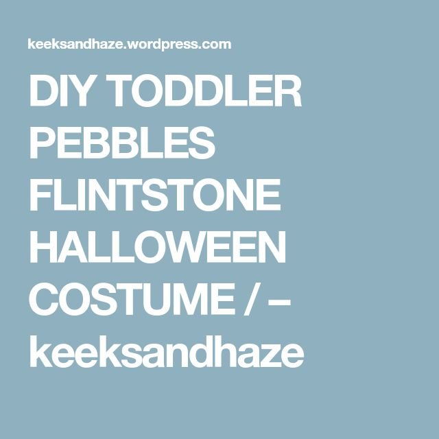 DIY TODDLER PEBBLES FLINTSTONE HALLOWEEN COSTUME / – keeksandhaze