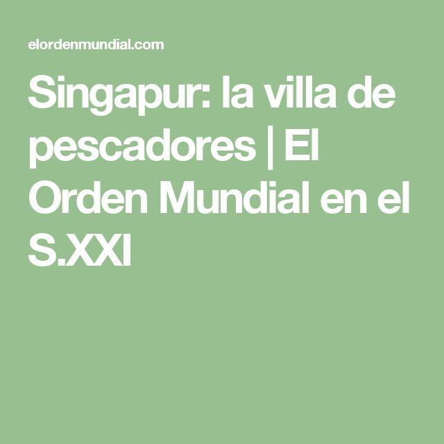 Singapur: la villa de pescadores   El Orden Mundial en el S.XXI