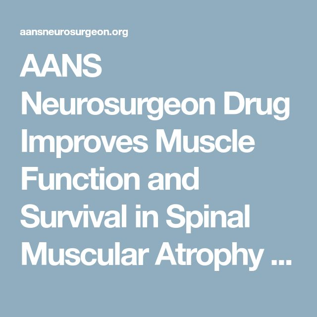 AANS Neurosurgeon Drug Improves Muscle Function and Survival in Spinal Muscular Atrophy - AANS Neurosurgeon