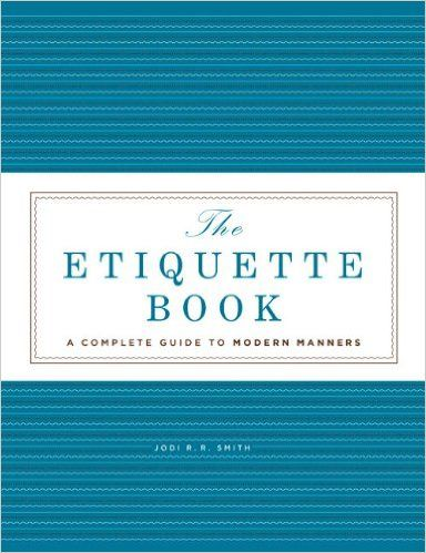 Amazon.com: The Etiquette Book: A Complete Guide to Modern Manners (9781402776021): Jodi R. R. Smith: Books