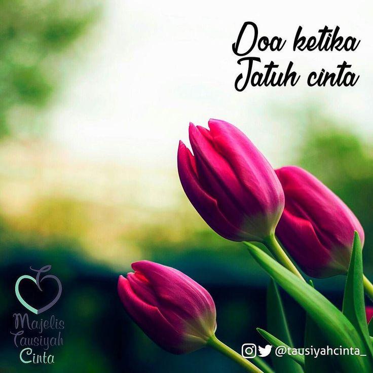 DOA KETIKA JATUH CINTA  Ya Allah Jika aku jatuh cinta cintakanlah aku pada seseorang yang melabuhkan cintanya padaMu agar bertambah kekuatanku untuk mencintai-Mu  Ya Allah Jika aku jatuh hati izinkan aku menyentuh hati seseorang yang hatinya tertaut padaMu agar tidak terjatuh aku dalam jurang cinta semu.  Ya Rabbul Izzati Jika aku rindu rindukanlah aku pada seseorang yang merindui syahid di jalan-Mu  Ya Allah Jika aku menikmati cinta kekasih-Mu janganlah kenikmatan itu melebihi kenikmatan…