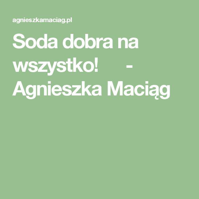 Soda dobra na wszystko! - Agnieszka Maciąg