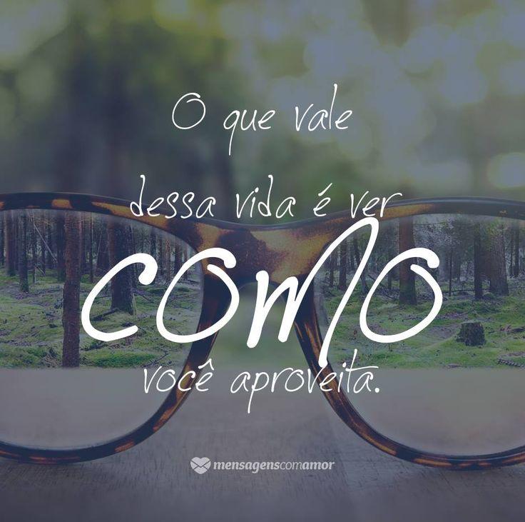 O que vale dessa vida é ver como você aproveita. #mensagenscomamor #frases #pensamentos #aproveitar