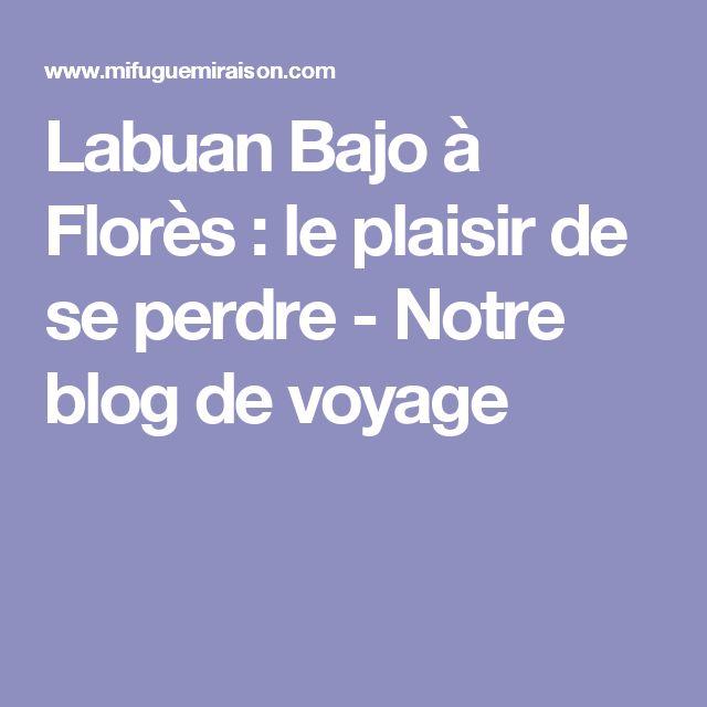 Labuan Bajo à Florès : le plaisir de se perdre - Notre blog de voyage