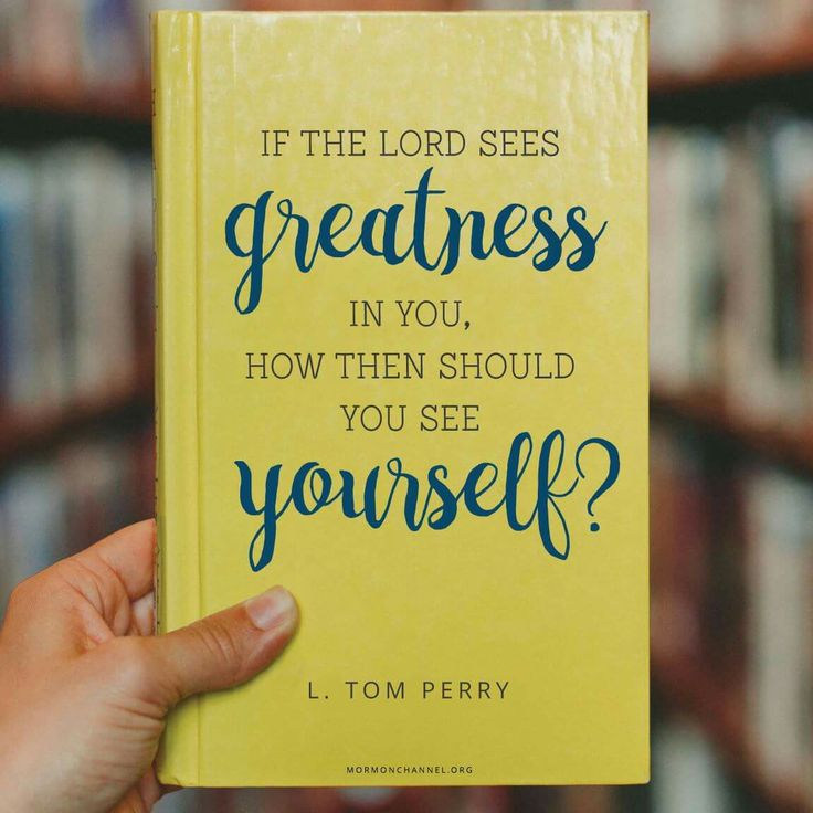 """""""If the Lord sees greatness in you, how then should you see yourself?"""" —L. Tom Perry"""