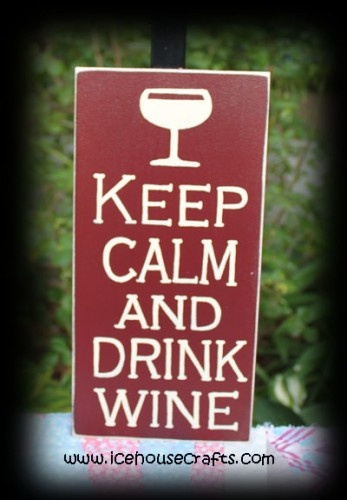 Keep Calm and Drink Wine Sign-- adorable if my house was still wine colored