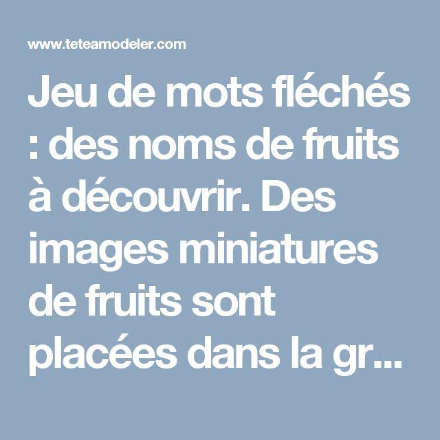 Jeu de mots fléchés : des noms de fruits à découvrir. Des images miniatures de fruits sont placées dans la grille, en début de mot , ainsi que des lettres pour aider l