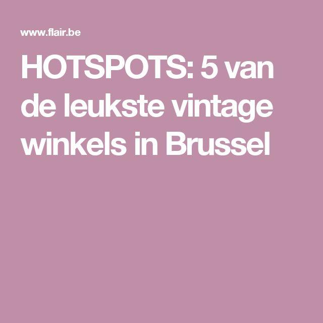 HOTSPOTS: 5 van de leukste vintage winkels in Brussel