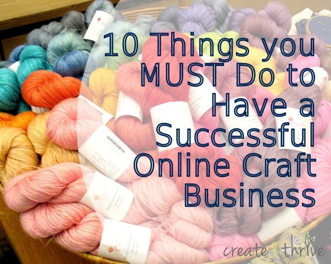 10 Things you MUST Do to Have a Successful Online Craft Business   Create & Thrive
